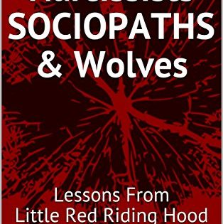 Why I wrote, Narcissists, SOCIOPATHS & Wolves: Lessons From Little Red Riding Hood